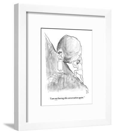 """I am not having this conversation again."" - New Yorker Cartoon-Paul Noth-Framed Premium Giclee Print"