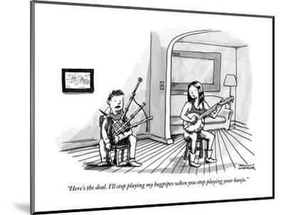 """""""Here's the deal. I'll stop playing my bagpipes when you stop playing your?"""" - New Yorker Cartoon-Shannon Wheeler-Mounted Premium Giclee Print"""