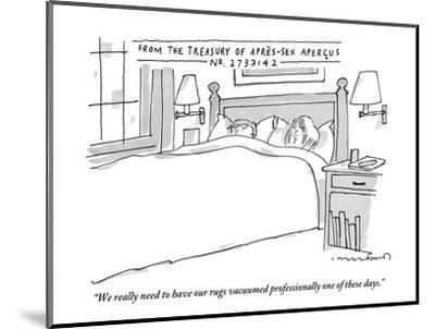 """We really need to have our rugs vacuumed professionally one of these days - New Yorker Cartoon-Michael Crawford-Mounted Premium Giclee Print"