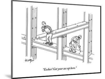 """""""Escher! Get your ass up here."""" - New Yorker Cartoon-Robert Leighton-Mounted Premium Giclee Print"""