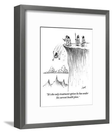 """""""It's the only treatment option he has under his current health plan."""" - New Yorker Cartoon-Tom Cheney-Framed Premium Giclee Print"""