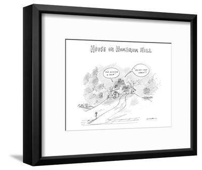 House on Hum-Drum Hill features a plain house atop a hill with thought bub? - New Yorker Cartoon-Michael Maslin-Framed Premium Giclee Print