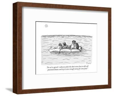 """So we're agreed?whoever picks the short straw has to cold-call potential ?-Zachary Kanin-Framed Premium Giclee Print"