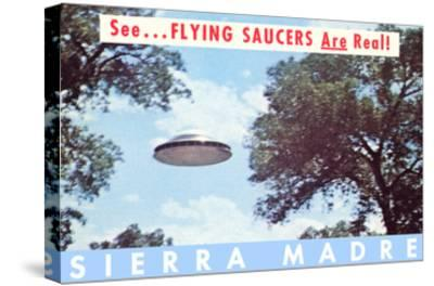 Flying Saucers are Real, Sierra Madre, California--Stretched Canvas Print