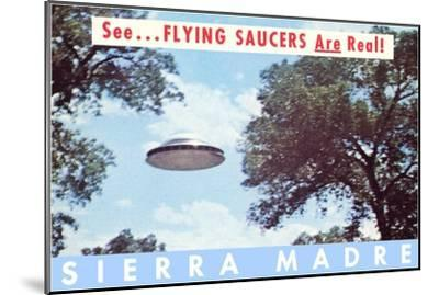 Flying Saucers are Real, Sierra Madre, California--Mounted Art Print