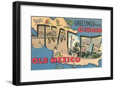 Greetings from Ciudad Juarez, Old Mexico--Framed Art Print