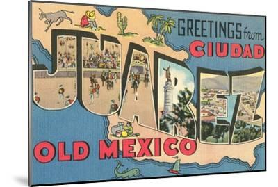 Greetings from Ciudad Juarez, Old Mexico--Mounted Art Print