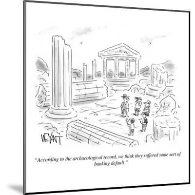 """""""According to the archaeological record, we think they suffered some sort ?"""" - Cartoon-Christopher Weyant-Mounted Premium Giclee Print"""