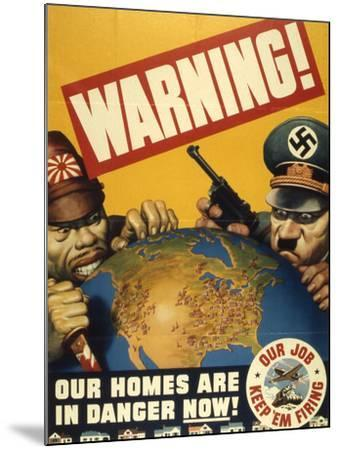 Warning. Our Homes are in Danger Now. WWII Poster, 1942--Mounted Giclee Print