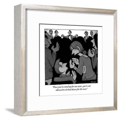 """""""Once you've stood up for one actor, you're not allowed to sit back down f?"""" - New Yorker Cartoon-William Haefeli-Framed Premium Giclee Print"""