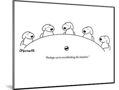"""""""Perhaps we're overthinking the situation."""" - New Yorker Cartoon-Charles Barsotti-Mounted Premium Giclee Print"""