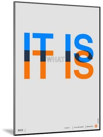 It is What it is Poster-NaxArt-Mounted Premium Giclee Print