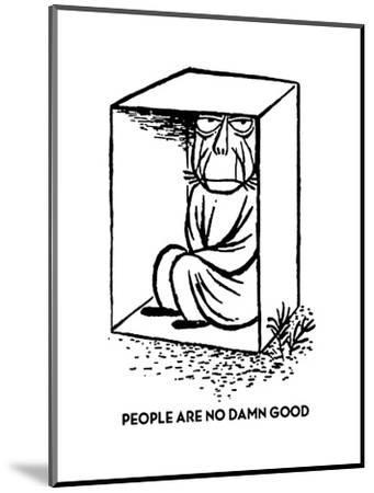 PEOPLE ARE NO DAMN GOOD - Cartoon-William Steig-Mounted Premium Giclee Print