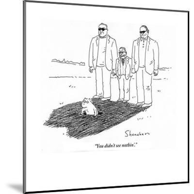 """You didn't see nothin'."" - Cartoon-Danny Shanahan-Mounted Premium Giclee Print"