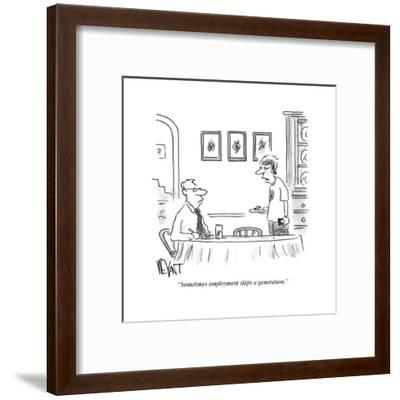 """Sometimes employment skips a generation."" - Cartoon-Christopher Weyant-Framed Premium Giclee Print"