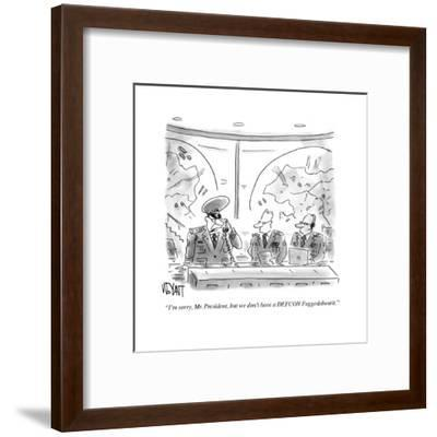 """I'm sorry, Mr. President, but we don't have a DEFCON Fuhgeddaboudit."" - Cartoon-Christopher Weyant-Framed Premium Giclee Print"
