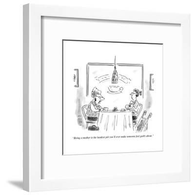 """""""Being a mother is the hardest job you'll ever make someone feel guilty ab?"""" - Cartoon-Christopher Weyant-Framed Premium Giclee Print"""