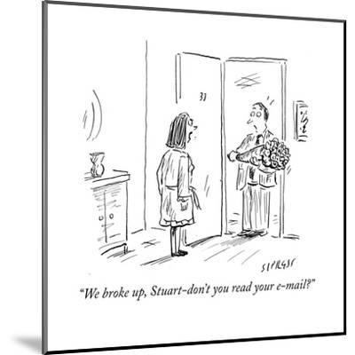 """We broke up, Stuart-don't you read your e-mail?"" - Cartoon-David Sipress-Mounted Premium Giclee Print"