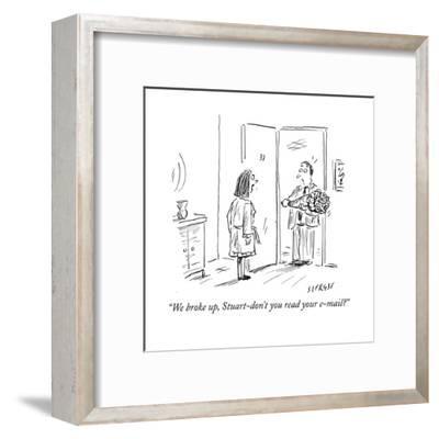 """We broke up, Stuart-don't you read your e-mail?"" - Cartoon-David Sipress-Framed Premium Giclee Print"