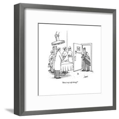 """How's my wife doing?"" - New Yorker Cartoon-Tom Cheney-Framed Premium Giclee Print"