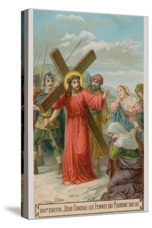 Jesus Consoles the Women Who are Weeping for Him. the Eighth Station of the Cross--Stretched Canvas Print
