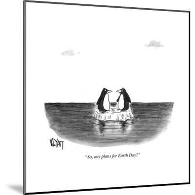"""""""So, any plans for Earth Day?"""" - Cartoon-Christopher Weyant-Mounted Premium Giclee Print"""