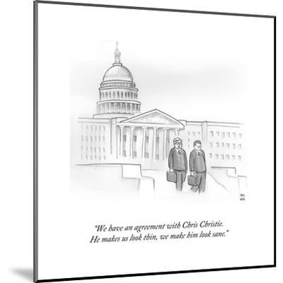 """We have an agreement with Chris Christie. He makes us look thin, we make?"" - Cartoon-Paul Noth-Mounted Premium Giclee Print"