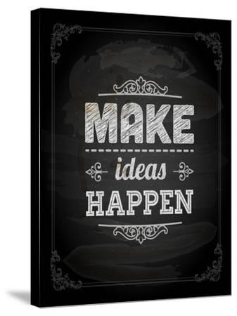 """Quote Typographical Design. """"Make Ideas Happen""""-Ozerina Anna-Stretched Canvas Print"""