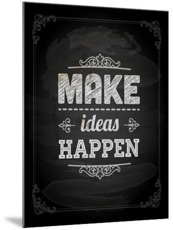 "Quote Typographical Design. ""Make Ideas Happen""-Ozerina Anna-Mounted Art Print"