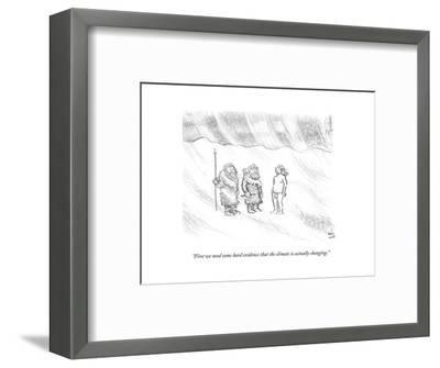 """""""First we need some hard evidence that the climate is actually changing."""" - Cartoon-Paul Noth-Framed Premium Giclee Print"""