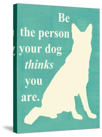 Be the Person Your Dog Thinks You Are-Vision Studio-Stretched Canvas Print