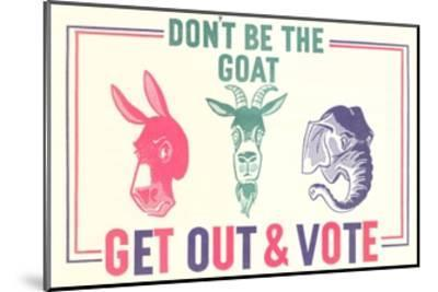 Don't Be the Goat, Vote--Mounted Giclee Print