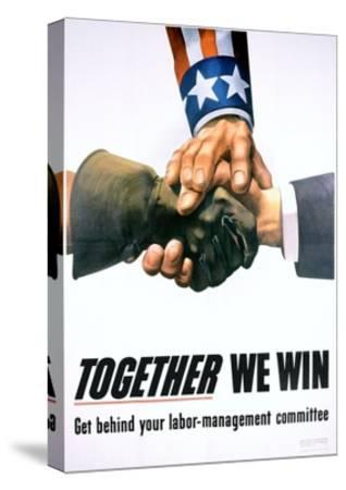 Together We Win Labor-Management Poster--Stretched Canvas Print