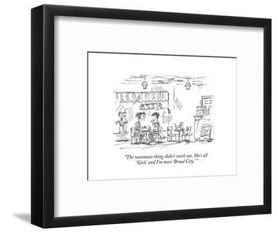 """The roommate thing didn't work out. She's all 'Girls' and I'm more 'Broad?"" - New Yorker Cartoon-Barbara Smaller-Framed Premium Giclee Print"