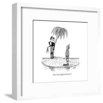 """""""Can't I just laugh till it hurts?"""" - New Yorker Cartoon-Tom Cheney-Framed Premium Giclee Print"""