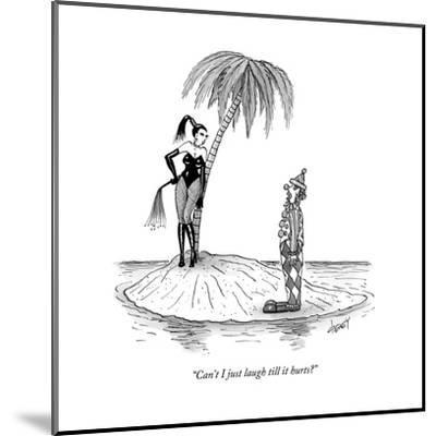 """""""Can't I just laugh till it hurts?"""" - New Yorker Cartoon-Tom Cheney-Mounted Premium Giclee Print"""