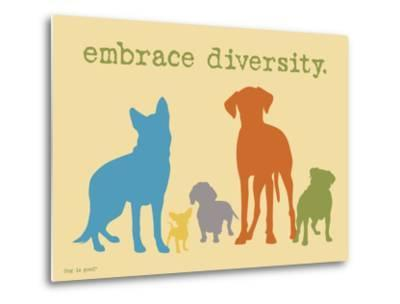 Embrace Diversity-Dog is Good-Metal Print