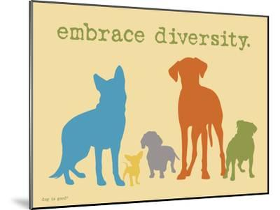 Embrace Diversity-Dog is Good-Mounted Art Print