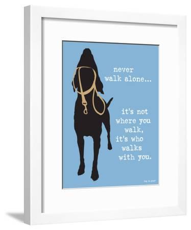 Never Walk Alone-Dog is Good-Framed Art Print