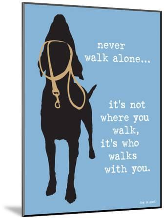 Never Walk Alone-Dog is Good-Mounted Art Print