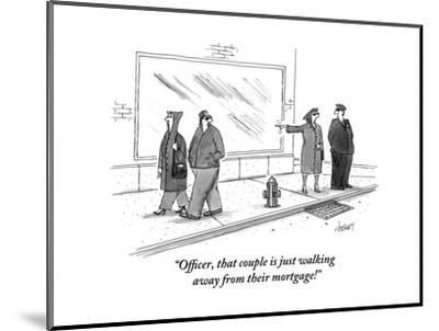 """""""Officer, that couple is just walking away from their mortgage!"""" - New Yorker Cartoon-Tom Cheney-Mounted Premium Giclee Print"""
