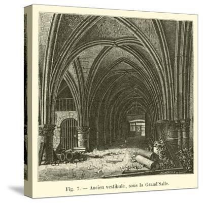 Ancien Vestibule, Sous La Grand'Salle--Stretched Canvas Print