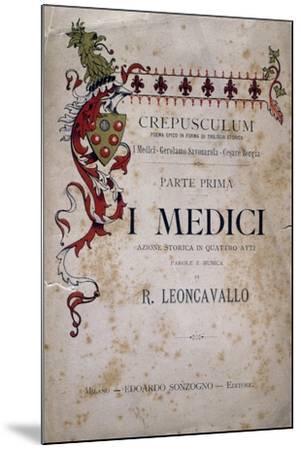 Libretto for I Medici, Opera-Ruggero Leoncavallo-Mounted Giclee Print