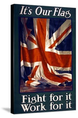 It's Our Flag, Fight for It, Work for It, Pub. 1915-Guy Lipscombe-Stretched Canvas Print