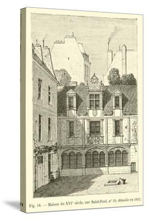 Maison Du Xvie Siecle, Rue Saint-Paul, No 39, Demolie En 1832--Stretched Canvas Print