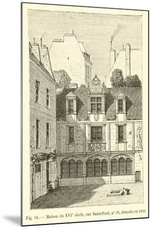 Maison Du Xvie Siecle, Rue Saint-Paul, No 39, Demolie En 1832--Mounted Giclee Print