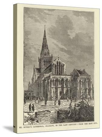 St Mungo's Cathedral, Glasgow, in the Last Century, from the East End--Stretched Canvas Print