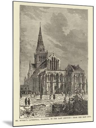 St Mungo's Cathedral, Glasgow, in the Last Century, from the East End--Mounted Giclee Print