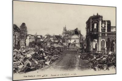 Ruins of the Town of Chauny, Aisne, France, World War I--Mounted Photographic Print