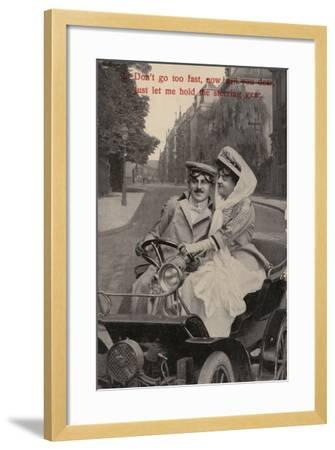 Don't Go Too Fast, Now Will You Dear, Just Let Me Hold the Steering Gear--Framed Photographic Print